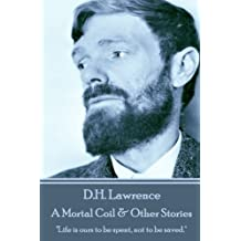 """D.H. Lawrence - A Mortal Coil & Other Stories: """"Life is ours to be spent, not to be saved."""""""