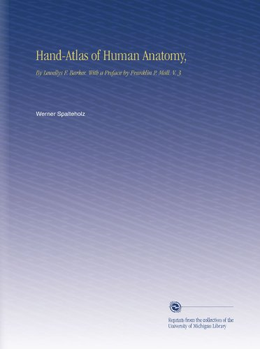 Hand-Atlas of Human Anatomy,: By Lewellys F. Barker. With a Preface by Franklin P. Mall. V. 3