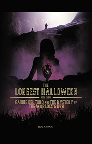The Longest Halloween, Book Three: Gabbie Del Toro and the Mystery of the Warlock's Urn (The Longest Halloween Series 3) (English Edition)