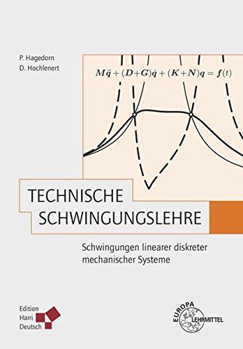 Technische Schwingungslehre: Schwingungen linearer diskreter mechanischer Systeme