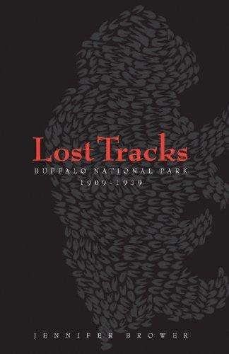 Lost Tracks: Buffalo National Park, 1909-1939 (Athabasca University Press) by Jennifer Brower (2008-11-13)