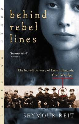 [Behind Rebel Lines: The Incredible Story of Emma Edmonds, Civil War Spy] (By: Seymour Reit) [published: August, 2001]
