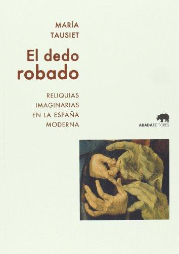 El Dedo Robado (Lecturas de historia) por María Tausiet Carlés
