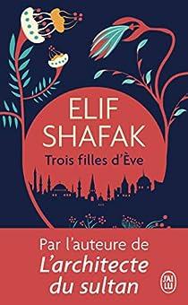 Trois filles d'Ève par Elif Shafak