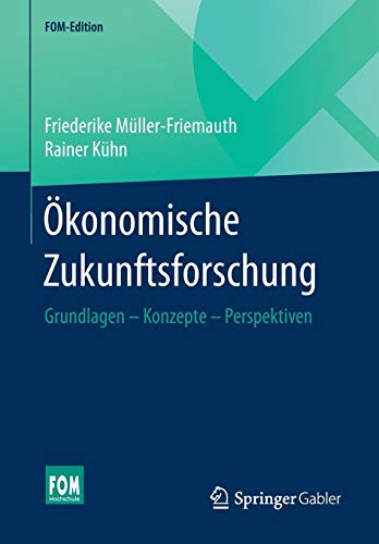 Ökonomische Zukunftsforschung: Grundlagen - Konzepte - Perspektiven (FOM-Edition)