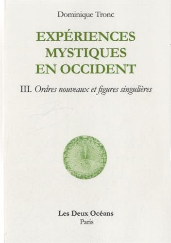Expérience mystique en occident : Tome 3, Ordres nouveaux et figures singulières par Dominique Tronc
