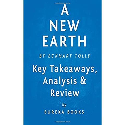 A New Earth: Awakening to Your Life's Purpose by Eckhart Tolle   Key Takeaways, Analysis & Review