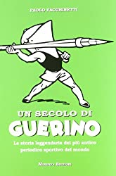 Un secolo di Guerino. La storia leggendaria del più antico periodico sportivo del mondo