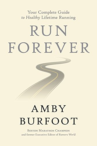 Run Forever: Your Complete Guide to Healthy Lifetime Running por Amby Burfoot