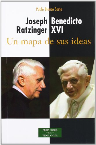 Joseph Ratzinger, Benedicto XVI : un mapa de sus ideas por Pablo Blanco Sarto