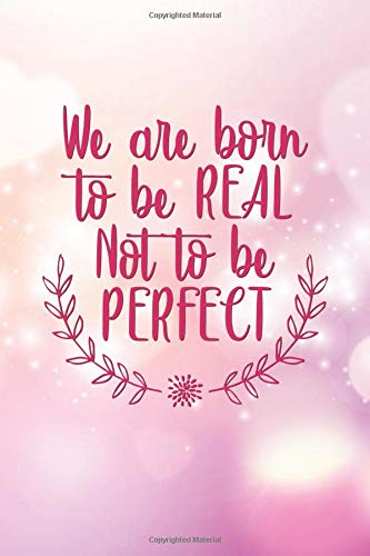 We Are Born To Be Real Not To Be Perfect: Academic Planner 2019-2020 | Motivational Weekly & Monthly Student Organizer & Schedule Agenda | Inspirational Quotes, Notes, To-Do's, Vision Boards and More.