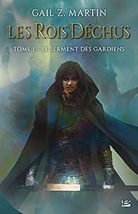 Les Rois déchus, tome 1 : Le Serment des Gardiens par Gail Z. Martin