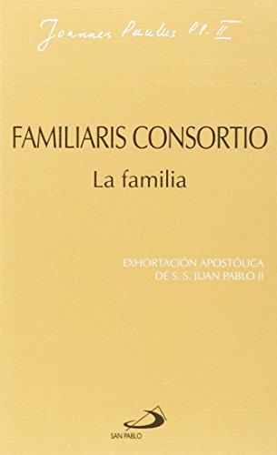 Familiaris consortio. La familia: Exhortación apostólica de Juan Pablo II (Encíclicas-documentos) por Juan Pablo II