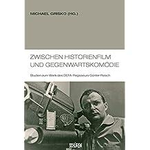 Zwischen Historienfilm und Gegenwartskomödie: Studien zum Werk des DEFA-Regisseurs Günter Reisch