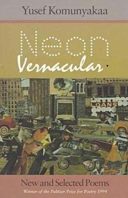 [Neon Vernacular: New and Selected Poems] (By: Yusef Komunyakaa) [published: December, 1993]