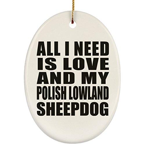 Designsify All I Need is Love and My Polish Lowland Sheepdog - Oval Ornament Oval Weihnachtsbaumschmuck aus Keramik Weihnachten - Geschenk zum Geburtstag Jahrestag Muttertag Vatertag Ostern - Polish Pottery Christmas Ornament