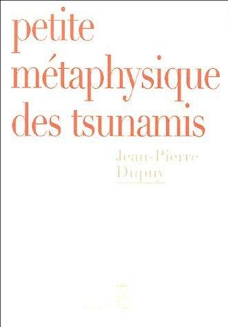 Petite métaphysique des tsunamis de Dupuy. Jean-Pierre (2005) Broché