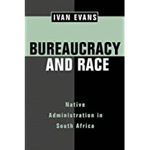 Bureaucracy and Race: Naive Administration in South Africa: Native Administration in South Africa (Perspectives on Southern Africa)