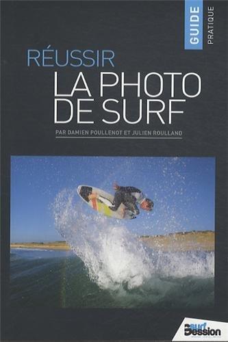 REUSSIR LA PHOTO DE SURF par JULIEN ROULLAND DAMIEN POULLENOT