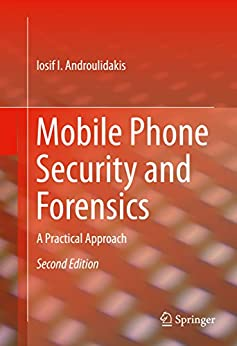 Mobile Phone Security And Forensics: A Practical Approach por Iosif I. Androulidakis epub