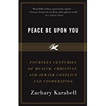 Peace Be Upon You: Fourteen Centuries of Muslim, Christian, and Jewish Conflict and Cooperation by Zachary Karabell (11-Mar-2008) Paperback