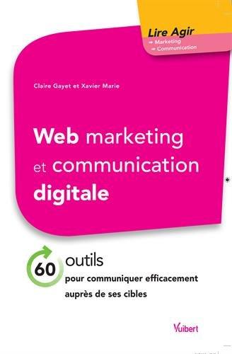 Web marketing et communication digitale - 60 outils pour communiquer efficacement auprès de ses cibles par Claire Gayet