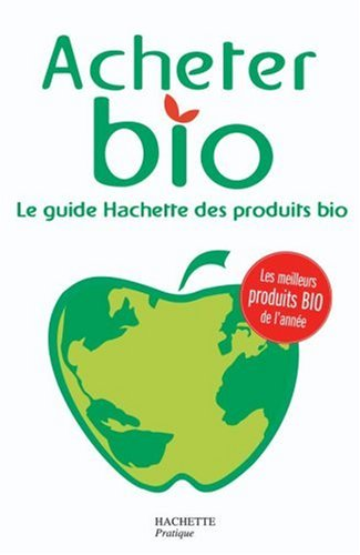 Acheter Bio : Le guide Hachette des produtis bio