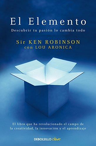 El Elemento: Descubrir tu pasión lo cambia todo (CLAVE) por Ken Robinson