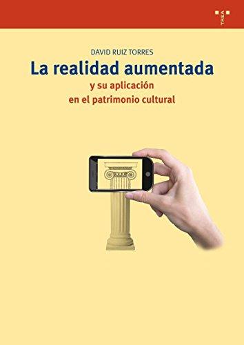 La Realidad Aumentada Y Su Aplicación En El Patrimonio Cultural (Biblioteconomía y Administración Cultural) por David Ruiz Torres