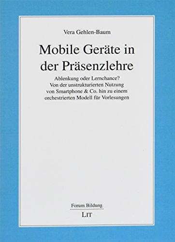Mobile Geräte in der Präsenzlehre: Ablenkung oder Lernchance? Von der unstrukturierten Nutzung von Smartphone & Co. hin zu einem orchestrierten Modell für Vorlesungen