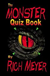The Monster Quiz Book: A foray into the trivia of monsters - monsters of legend and myth, monsters of the movies, monsters on TV and even a few real-life ones...