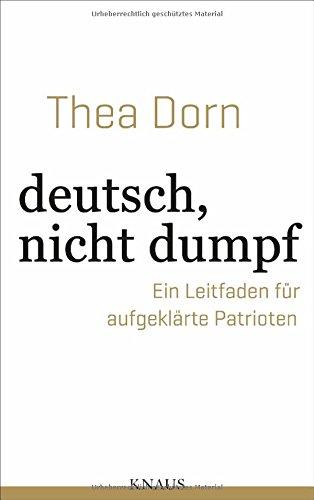deutsch, nicht dumpf: Ein Leitfaden für aufgeklärte Patrioten