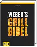 Original Weber Grillbibel | Grillbuch - das Grill Buch zum perfekten Grillen +