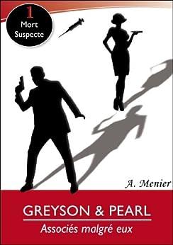 Greyson & Pearl: Associés malgré eux Enquête n°1: Mort suspecte (Greyson & Pearl:Associés malgré eux) par [Menier, A.]