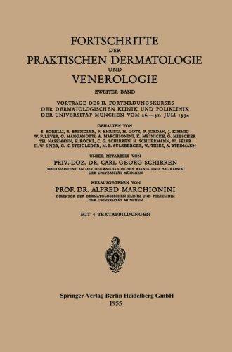 Fortschritte der Praktischen Dermatologie und Venerologie: Vortr????ge des II. Fortbildungskurses der Dermatologischen Klinik und Poliklinik der Universit????t M????nchen vom 26.-31. Juli 1954 (German Edition) (2014-04-18)