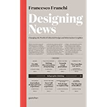 Designing News: Changing the World of Editorial Design and Information Graphics by Francesco Franchi (2013-12-06)