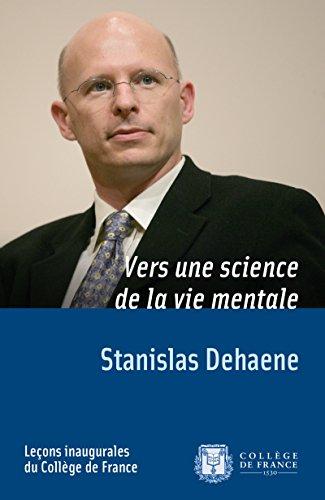 Vers une science de la vie mentale: Leçon inaugurale prononcée le jeudi 6 avril 2006 par Stanislas Dehaene
