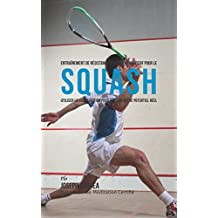 Entraînement de Résistance Mentale Progressif Pour Le Squash: Utiliser la Visualisation Pour Révéler Votre Potentiel Réel