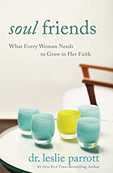 Soul Friends: What Every Woman Needs to Grow in Her Faith di [Parrott, Leslie]