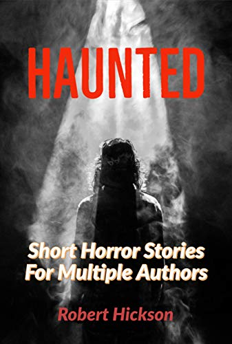 Horror: HAUNTED: Short Horror Stories For Multiple Authors (English Edition)