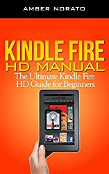 Kindle Fire HD Manual: The Ultimate Kindle Fire HD Guide for Beginners