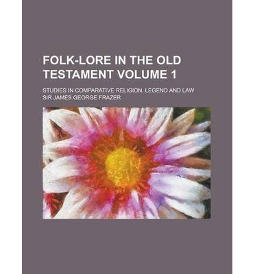 [ Folk-Lore in the Old Testament; Studies in Comparative Religion, Legend and Law Volume 1 Frazer, James George ( Author ) ] { Paperback } 2013