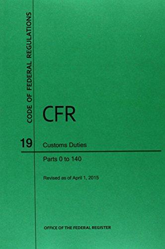 Code of Federal Regulations Title 19, Customs Duties, Parts 1-140, 2015