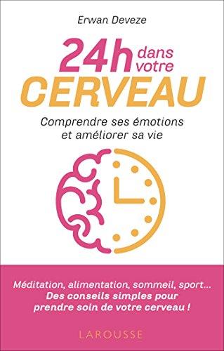 24 h dans votre cerveau: Comprendre ses émotions et reprendre le contrôle de sa vie