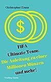 FIFA Ultimate Team: Die Anleitung zu einer Millionen Münzen und mehr!: Wie du dir selbstständig über eine Millionen Münzen erhandeln kannst, ohne echtes ... Ultimate Team: Die Trading-Anleitung 1)