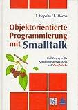 Objektorientierte Programmierung mit Smalltalk: Einführung in die Applikationsentwicklung mit VisualWorks - Trevor Hopkins, Bernard Horan