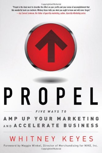 propel-five-ways-to-amp-up-your-marketing-and-accelerate-business-by-whitney-keyes-2012-08-22