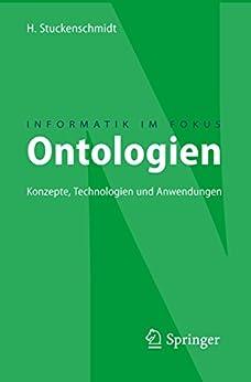 Ontologien: Konzepte, Technologien und Anwendungen (Informatik im Fokus)