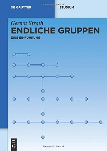 Endliche Gruppen: Eine Einführung (De Gruyter Studium)