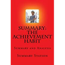 The Achievement Habit | Summary: Summary and Analysis of Bernard Roth's The Achievement Habit: Stop Wishing, Start Doing, and Take Command of Your Life by Summary Station (2015-08-17)